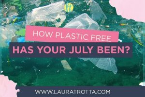 HOW-PLASTIC-FREE-HAS-YOUR-JULY-BEEN